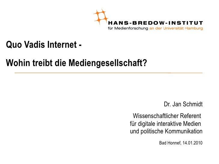 Quo Vadis Internet - Wohin treibt die Mediengesellschaft? <ul><ul><li>Dr. Jan Schmidt </li></ul></ul><ul><ul><li>Wissensch...