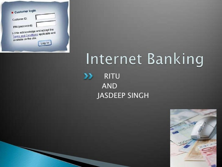 Internet Banking<br />   RITU<br />  AND <br />JASDEEP SINGH<br />
