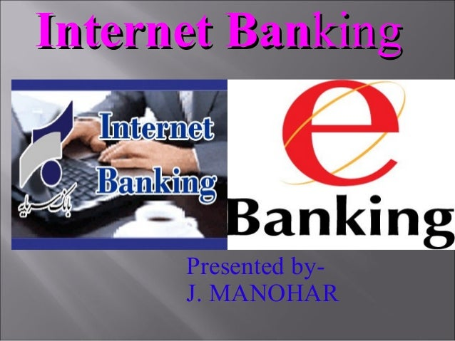 InternetInternet BanBankingking Presented by- J. MANOHAR