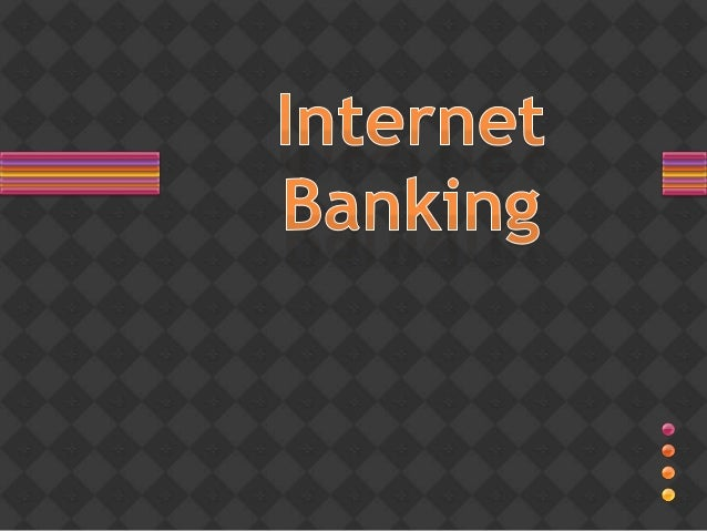 Why did we choose            INTERNET BANKING?? Internet banking is becoming more and more  popular among the masses. To...