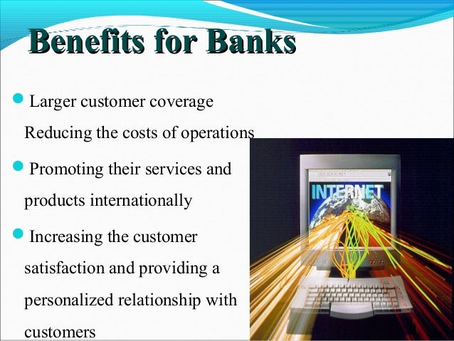 benefits and disadvantages of internet banking Want to know what are the advantages and disadvantages of elearning  all of  us have access to the internet and we use it for many different.