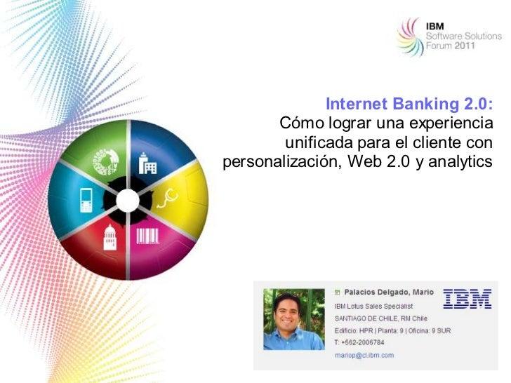 Internet Banking 2.0:       Cómo lograr una experiencia        unificada para el cliente conpersonalización, Web 2.0 y ana...