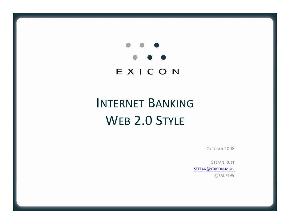 INTERNET BANKING   WEB 2.0STYLE                     OCTOBER 2008                        STEFAN RUST                STEFAN...