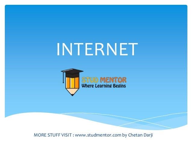 INTERNET MORE STUFF VISIT : www.studmentor.com by Chetan Darji
