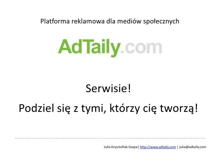 Platforma reklamowa dla mediów społecznych<br />Serwisie! <br />Podziel się z tymi, którzy cię tworzą!<br />Julia Krysztof...