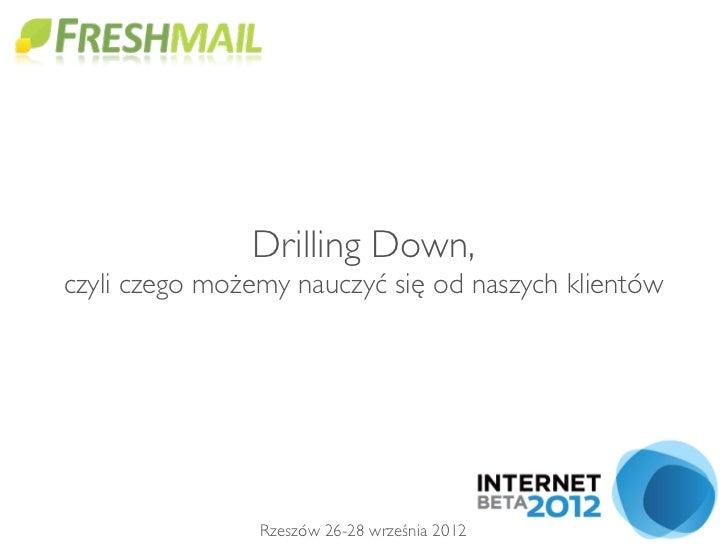 Drilling Down,czyli czego możemy nauczyć się od naszych klientów                Rzeszów 26-28 września 2012