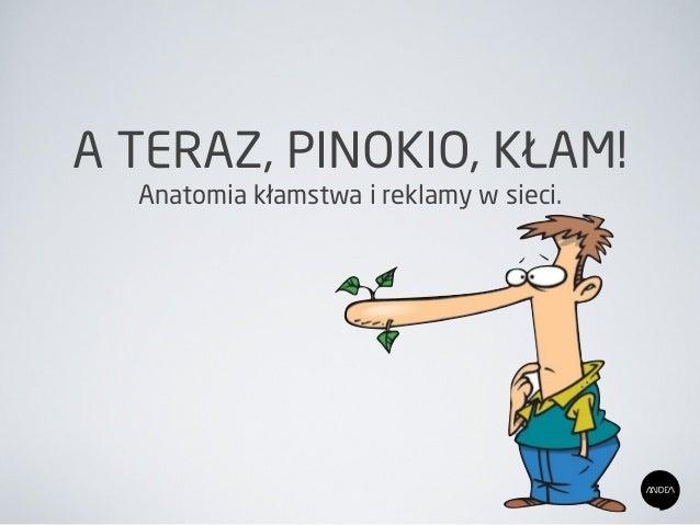 A TERAZ, PINOKIO, KŁAM! Anatomia kłamstwa i reklamy w sieci.