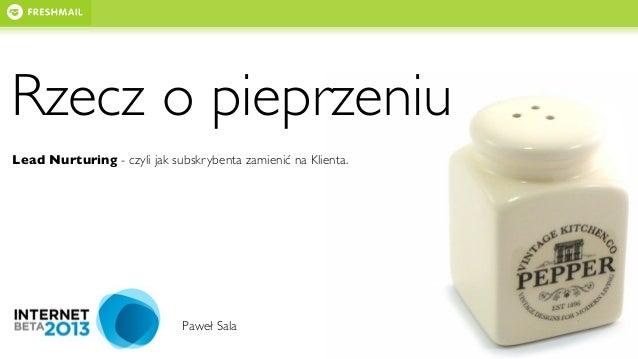 Rzecz o pieprzeniu Lead Nurturing - czyli jak subskrybenta zamienić na Klienta. Paweł Sala