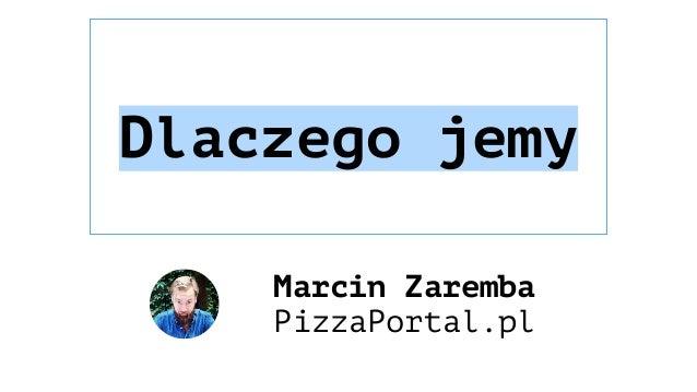 Dlaczego jemy Marcin Zaremba PizzaPortal.pl