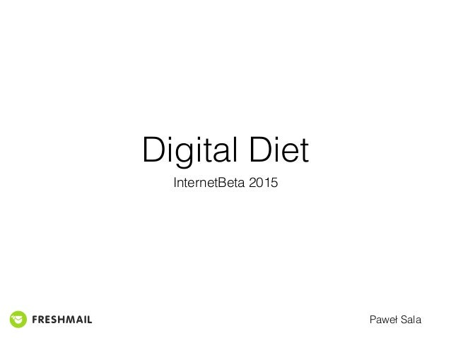 Digital Diet InternetBeta 2015 Paweł Sala