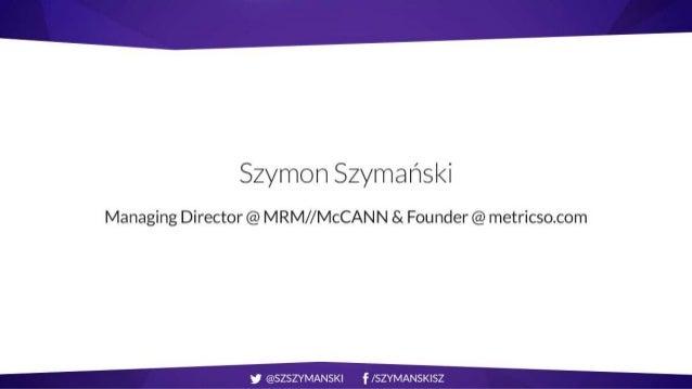 Szymon Szymański  Managing Director @ MRM/ /McCANN & Founder @ metricso. com   @Lrz/ .mmruumtu ? Lxœamnüàmzłmi
