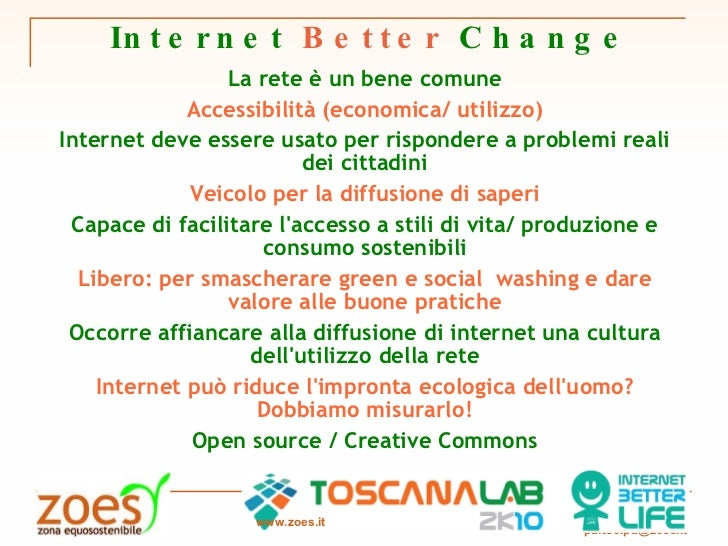 Internet   Better   Change www.zoes.it La rete è un bene comune Accessibilità (economica/ utilizzo) Internet deve essere u...