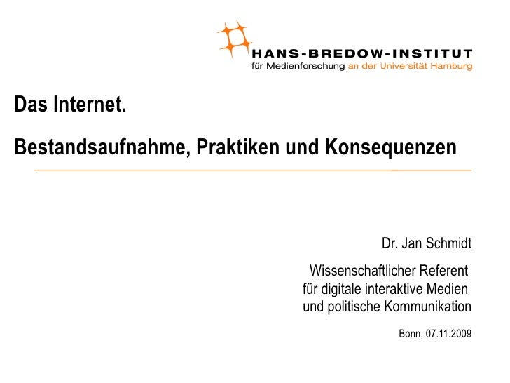 Das Internet. Bestandsaufnahme, Praktiken und Konsequenzen  <ul><ul><li>Dr. Jan Schmidt </li></ul></ul><ul><ul><li>Wissens...