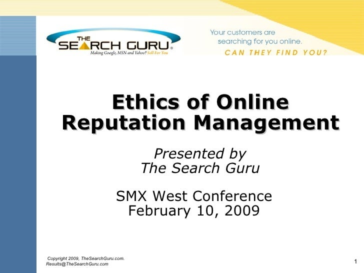 Ethics of Online Reputation Management Presented by The Search Guru SMX West Conference February 10, 2009