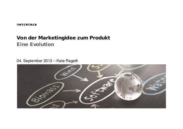 Eine Evolution Von der Marketingidee zum Produkt 04. September 2013 – Kate Rageth