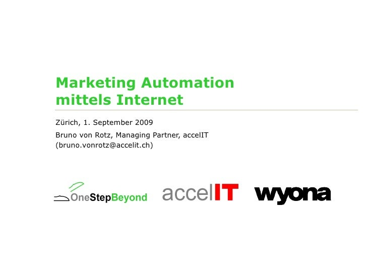 Marketing Automation  mittels Internet Zürich, 1. September 2009 Bruno von Rotz, Managing Partner, accelIT  (bruno.vonrotz...