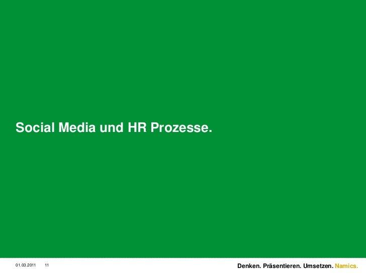 Social Media und HR Prozesse.<br />3/2/11<br />11<br />Denken. Präsentieren. Umsetzen.<br />