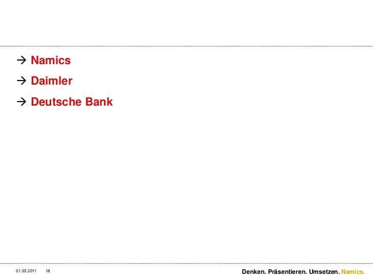 Namics<br />Daimler<br />Deutsche Bank<br />3/2/11<br />Denken. Präsentieren. Umsetzen.<br />18<br />