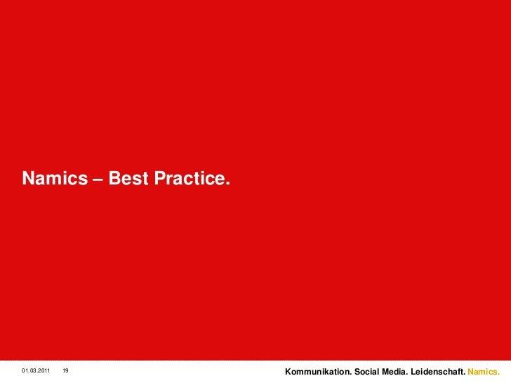 Namics – Best Practice.<br />3/2/11<br />19<br />Kommunikation. Social Media. Leidenschaft.<br />