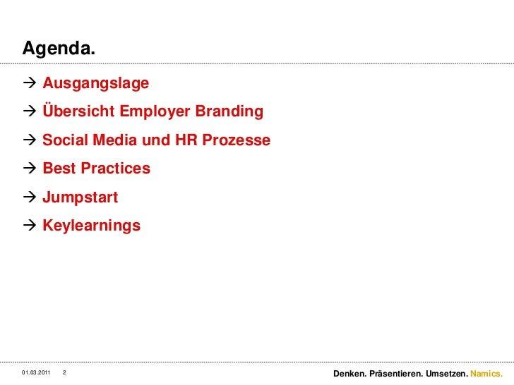 Agenda.<br />Ausgangslage<br />Übersicht Employer Branding<br />SocialMedia und HR Prozesse<br />Best Practices<br />Jumps...