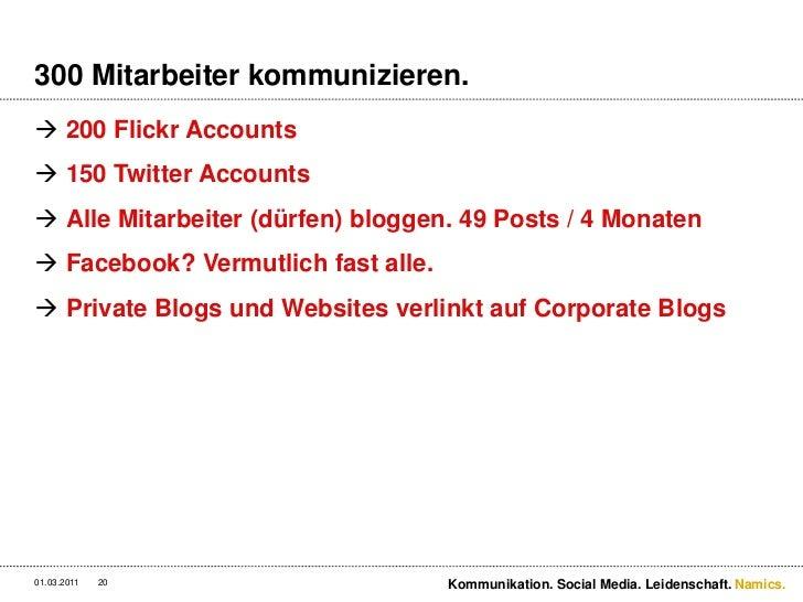 300 Mitarbeiter kommunizieren.<br />200 Flickr Accounts<br />150 Twitter Accounts<br />Alle Mitarbeiter (dürfen) bloggen. ...