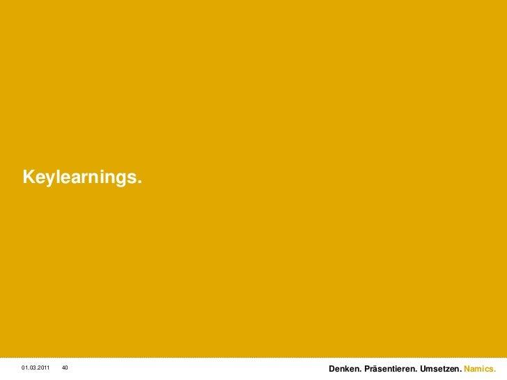 Keylearnings.<br />3/2/11<br />40<br />Denken. Präsentieren. Umsetzen.<br />