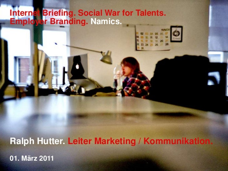 Internet Briefing. Social War for Talents. Employer Branding.Namics.<br />Ralph Hutter. Leiter Marketing / Kommunikation.<...