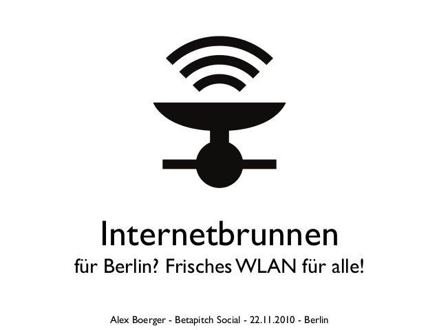 Internetbrunnen für Berlin? Frisches WLAN für alle! Alex Boerger - Betapitch Social - 22.11.2010 - Berlin