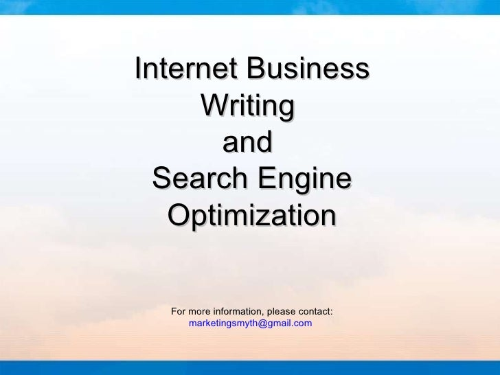 Internet Business Writing  and  Search Engine Optimization For more information, please contact: [email_address]