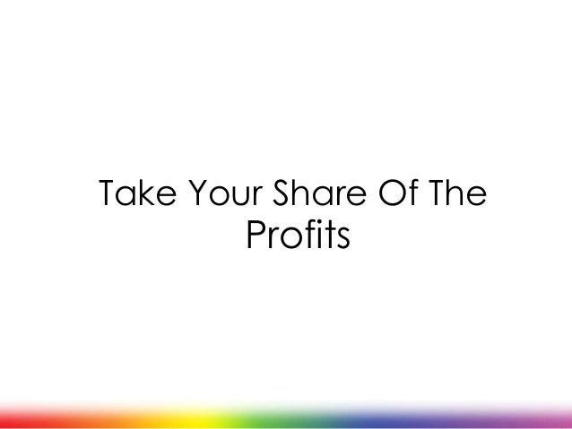 Take Your Share Of TheProfits