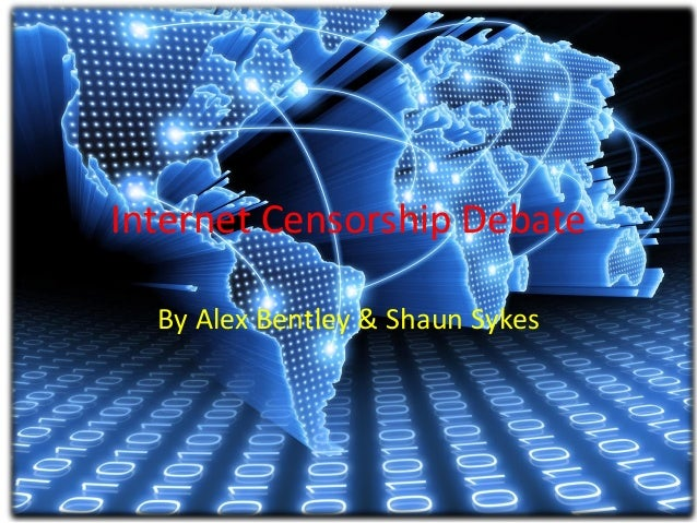 Internet Censorship Debate By Alex Bentley & Shaun Sykes