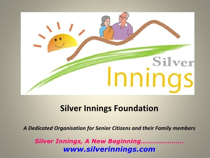 Silver Innings Foundation A Dedicated Organisation for Senior Citizens and their Family members Silver Innings, A New Begi...