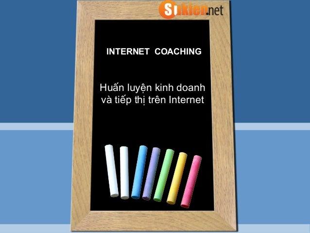 Huấn luyện kinh doanhvà tiếp thị trên InternetINTERNETCOACHING