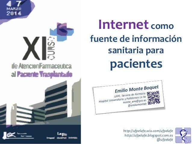 Internetcomo fuente de información sanitaria para pacientes http://ufpelafe.wix.com/ufpelafe http://ufpelafe.blogspot.com....