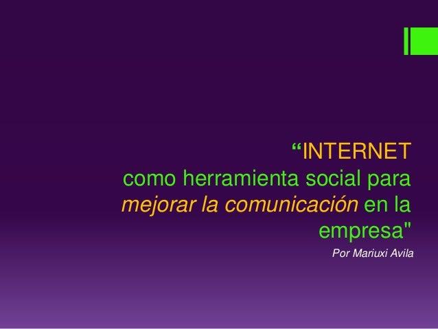 """""""INTERNET como herramienta social para mejorar la comunicación en la empresa"""" Por Mariuxi Avila"""