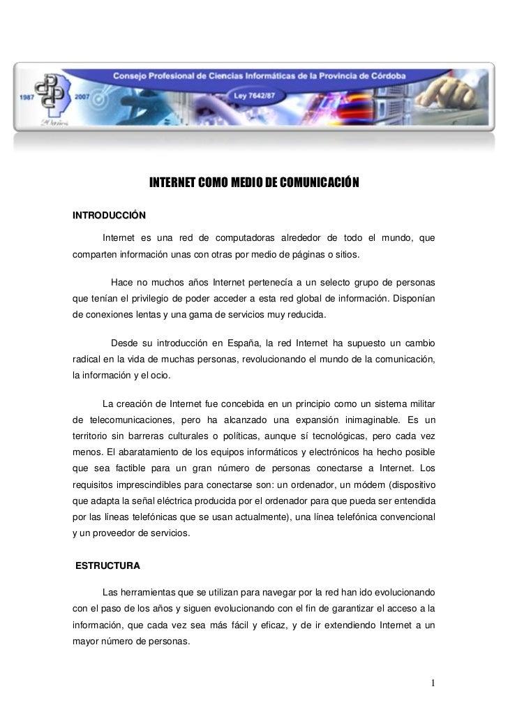 INTERNET COMO MEDIO DE COMUNICACIÓNINTRODUCCIÓN       Internet es una red de computadoras alrededor de todo el mundo, quec...