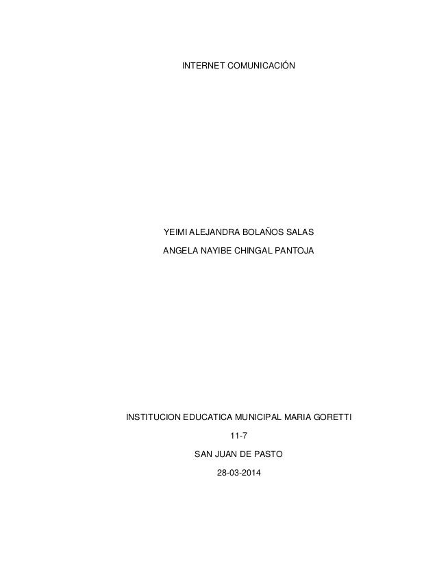 INTERNET COMUNICACIÓN YEIMI ALEJANDRA BOLAÑOS SALAS ANGELA NAYIBE CHINGAL PANTOJA INSTITUCION EDUCATICA MUNICIPAL MARIA GO...