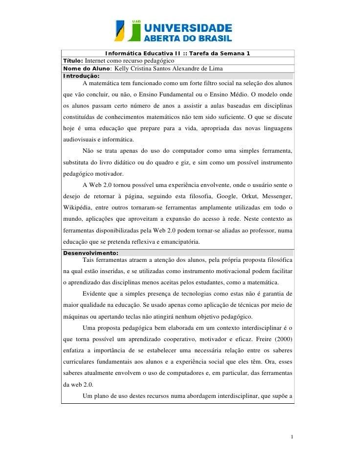 Informática Educativa II :: Tarefa da Semana 1 Título: Internet como recurso pedagógico Nome do Aluno: Kelly Cristina Sant...