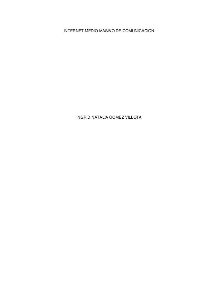 INTERNET MEDIO MASIVO DE COMUNICACIÓN INGRID NATALIA GOMEZ VILLOTA