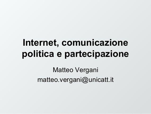 Internet, comunicazione politica e partecipazione Matteo Vergani matteo.vergani@unicatt.it
