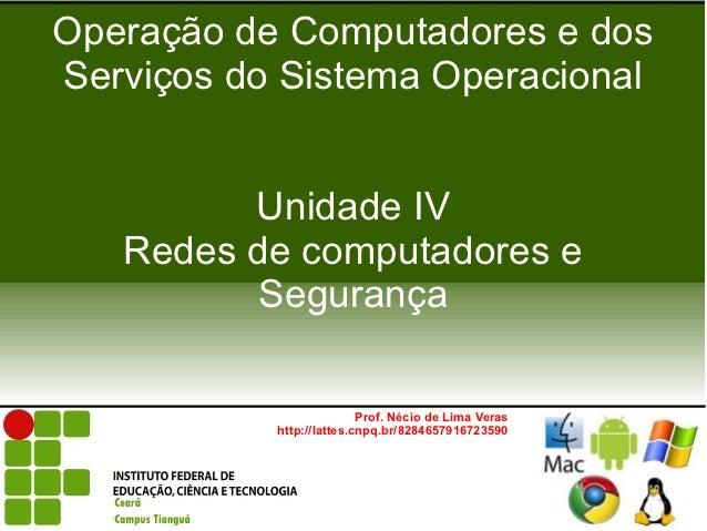 Operação de Computadores e dosServiços do Sistema Operacional         Unidade IV   Redes de computadores e          Segura...