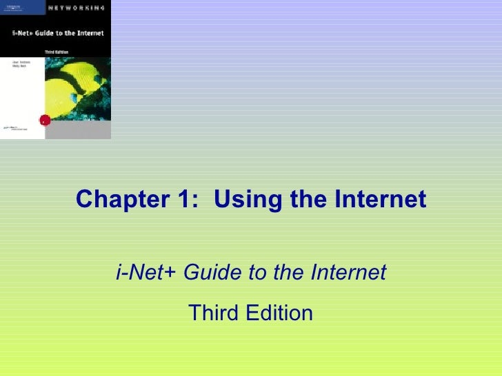 Chapter 1:  Using the Internet i-Net+ Guide to the Internet Third Edition