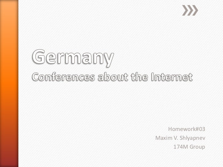 GermanyConferences about the Internet<br />Homework#03<br />Maxim V. Shlyapnev<br />174M Group<br />