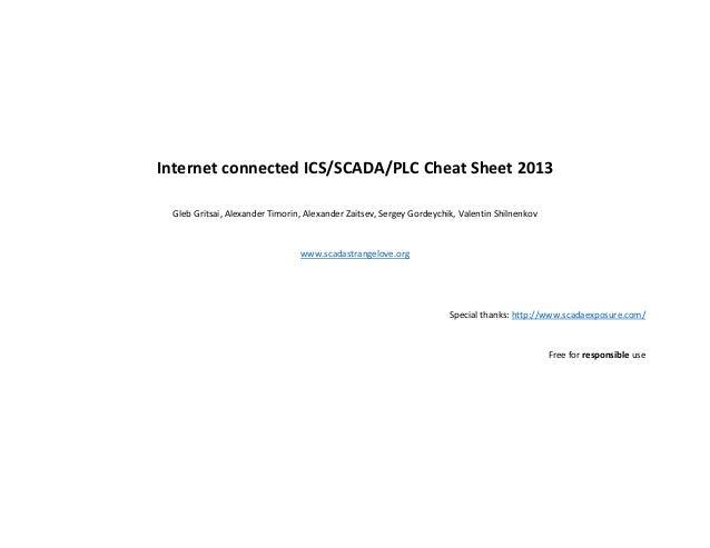 Internet connected ICS/SCADA/PLC Cheat Sheet 2013 Gleb Gritsai, Alexander Timorin, Alexander Zaitsev, Sergey Gordeychik, V...
