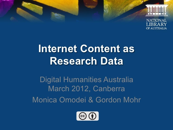 Internet Content as    Research Data Digital Humanities Australia   March 2012, CanberraMonica Omodei & Gordon Mohr
