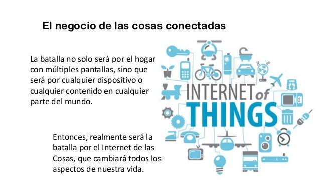 El negocio de las cosas conectadas Entonces, realmente será la batalla por el Internet de las Cosas, que cambiará todos lo...