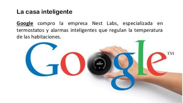 La casa inteligente Google compro la empresa Nest Labs, especializada en termostatos y alarmas inteligentes que regulan la...
