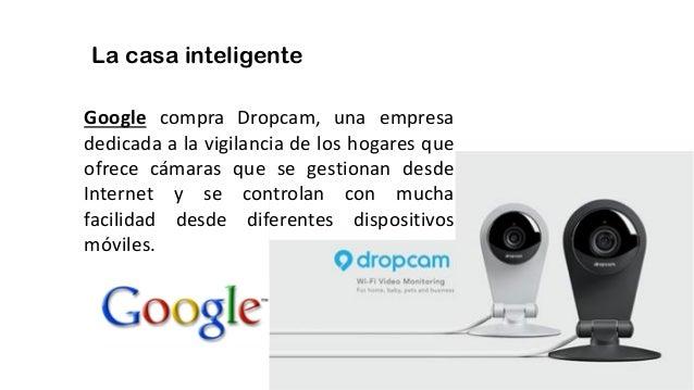 La casa inteligente Google compra Dropcam, una empresa dedicada a la vigilancia de los hogares que ofrece cámaras que se g...
