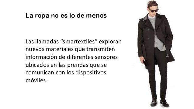 """La ropa no es lo de menos Las llamadas """"smartextiles"""" exploran nuevos materiales que transmiten información de diferentes ..."""