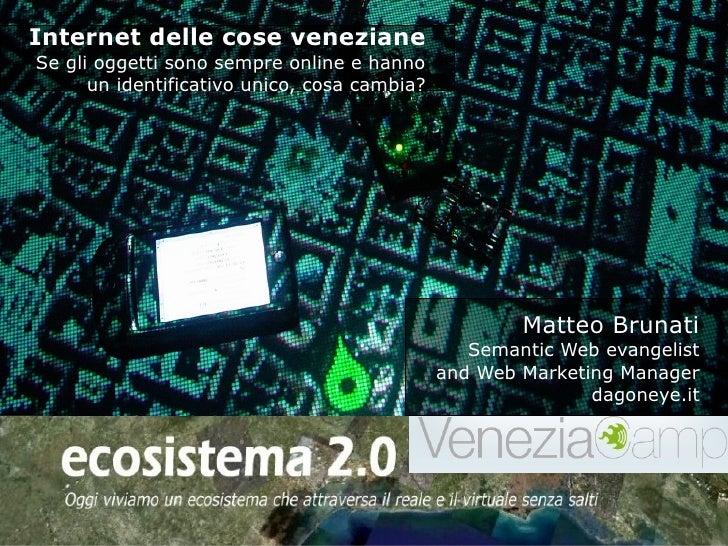 Internet delle cose veneziane Se gli oggetti sono sempre online e hanno       un identificativo unico, cosa cambia?       ...